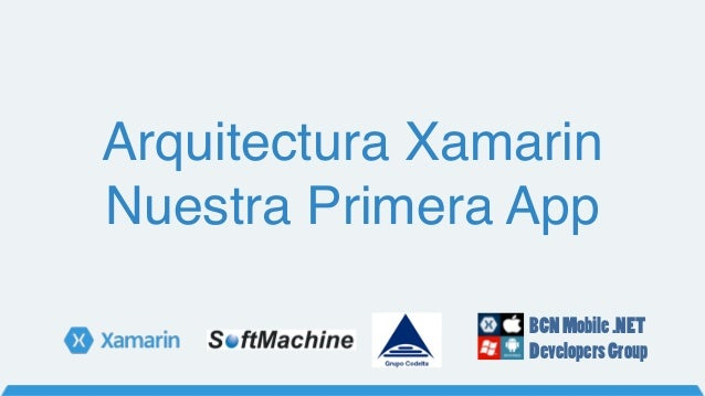 Arquitectura Xamarin Nuestra Primera App BCNMobile.NET DevelopersGroup