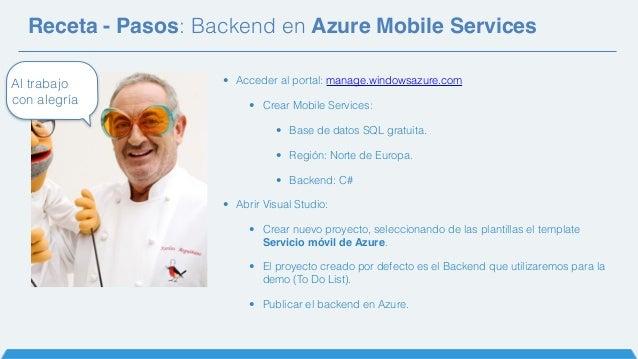 Receta - Pasos: Backend en Azure Mobile Services • Acceder al portal: manage.windowsazure.com • Crear Mobile Services: • B...