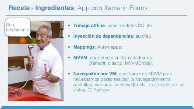 Receta - Ingredientes: App con Xamarin.Forms • Trabajo offline: base de datos SQLite. • Inyección de dependencias: autofac...