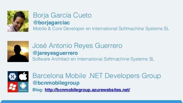 Borja García Cueto @borjagarciac Mobile & Core Developer en International Softmachine Systems SL José Antonio Reyes Guerre...
