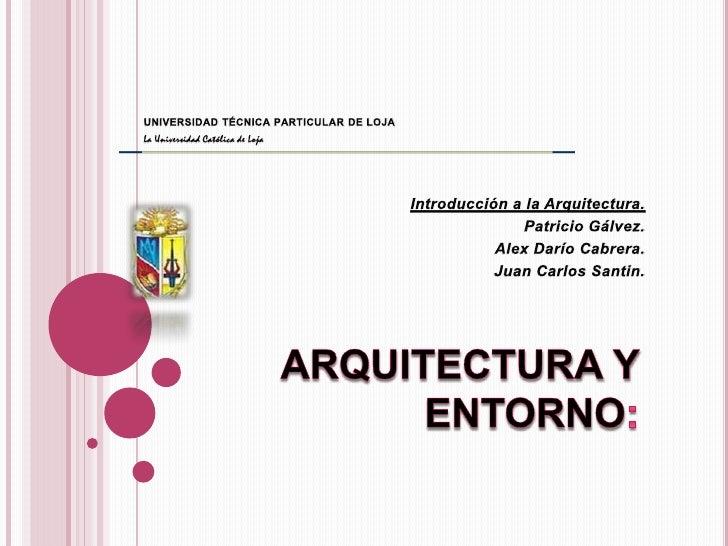 UNIVERSIDAD TÉCNICA PARTICULAR DE LOJA<br />La Universidad Católica de Loja<br />Introducción a la Arquitectura.<br />Patr...
