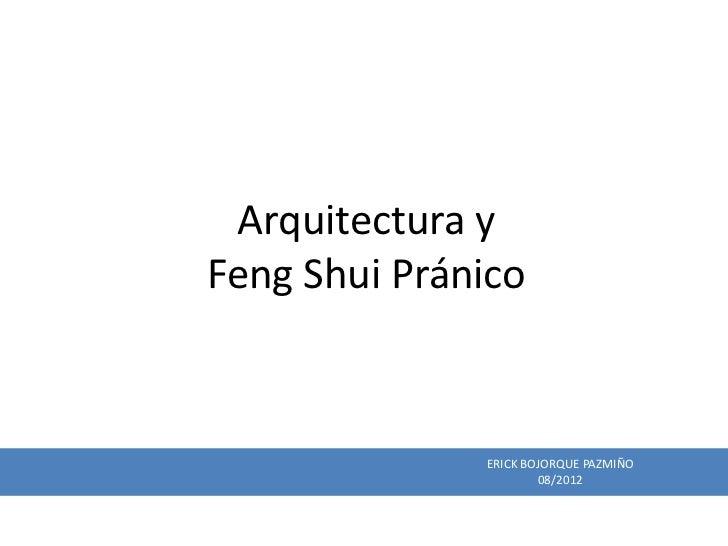 Arquitectura yFeng Shui Pránico              ERICK BOJORQUE PAZMIÑO                      08/2012