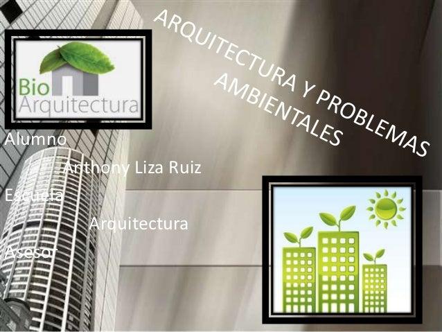 Alumno       Anthony Liza RuizEscuela          ArquitecturaAsesor