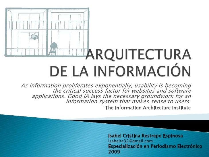 ARQUITECTURA DE LA INFORMACIÓN<br />As information proliferates exponentially, usability is becoming the critical success ...