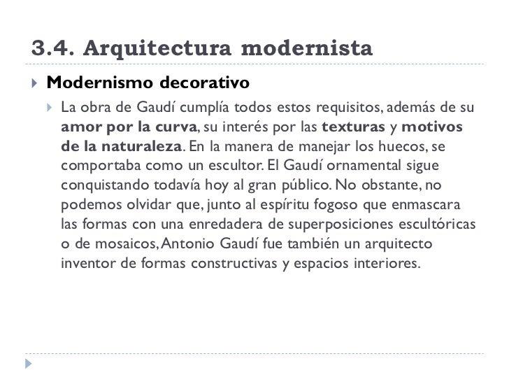 3.4. Arquitectura modernista    Modernismo decorativo        La obra de Gaudí cumplía todos estos requisitos, además de ...