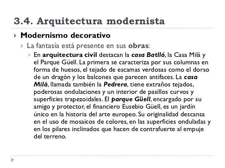 3.4. Arquitectura modernista    Modernismo decorativo      La fantasía está presente en sus obras:          En arquitec...