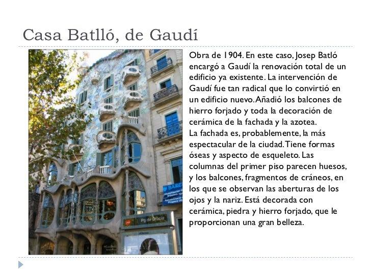 Casa Batlló, de Gaudí                    Obra de 1904. En este caso, Josep Batló                    encargó a Gaudí la ren...