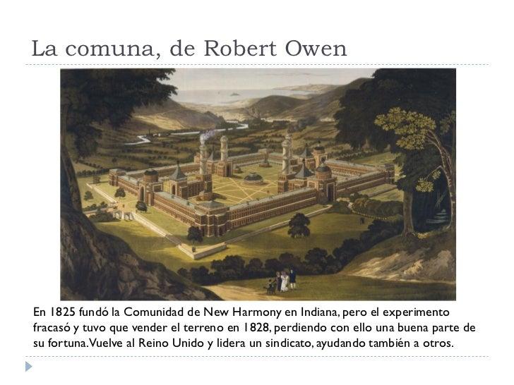 La comuna, de Robert Owen     En 1825 fundó la Comunidad de New Harmony en Indiana, pero el experimento fracasó y tuvo que...