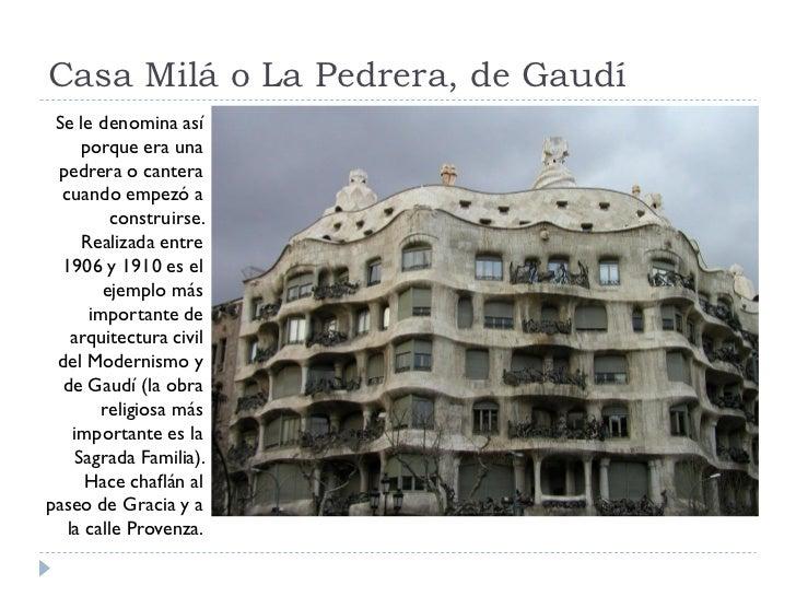 Casa Milá o La Pedrera, de Gaudí  Se le denomina así       porque era una  pedrera o cantera   cuando empezó a           c...