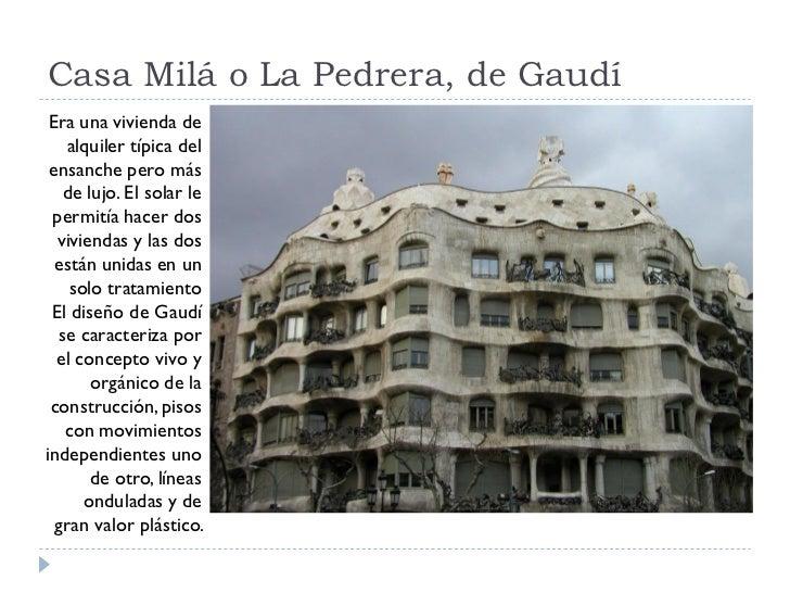 Casa Milá o La Pedrera, de Gaudí  Era una vivienda de    alquiler típica del  ensanche pero más    de lujo. El solar le  p...