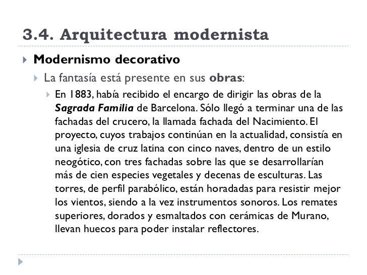 3.4. Arquitectura modernista    Modernismo decorativo      La fantasía está presente en sus obras:          En 1883, ha...