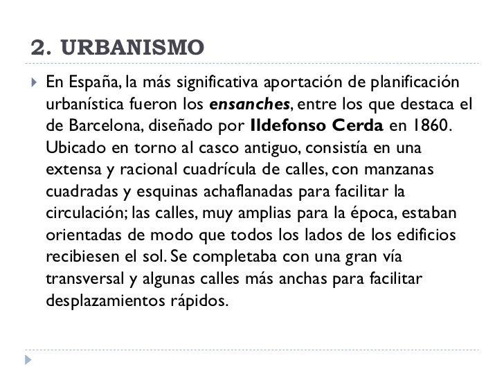 2. URBANISMO    En España, la más significativa aportación de planificación     urbanística fueron los ensanches, entre l...