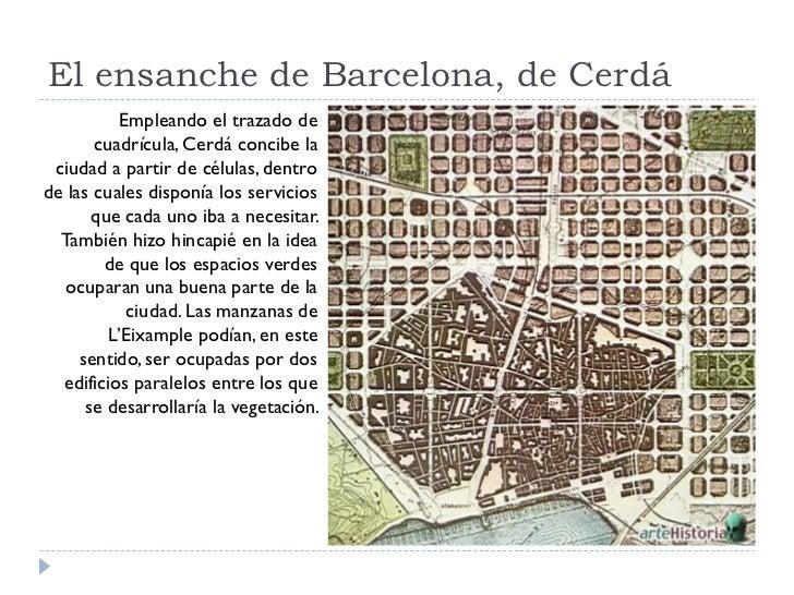 El ensanche de Barcelona, de Cerdá            Empleando el trazado de        cuadrícula, Cerdá concibe la  ciudad a partir...