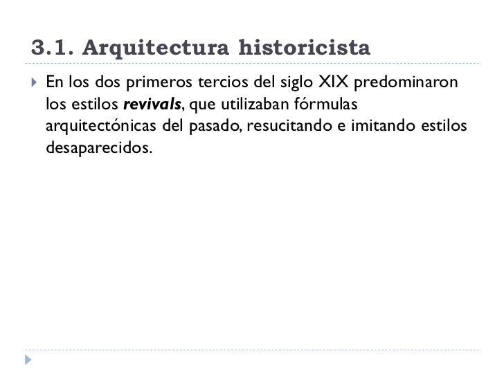 3.1. Arquitectura historicista    En los dos primeros tercios del siglo XIX predominaron     los estilos revivals, que ut...