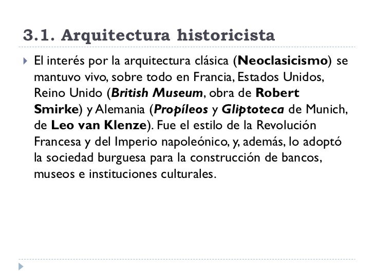 3.1. Arquitectura historicista    El interés por la arquitectura clásica (Neoclasicismo) se     mantuvo vivo, sobre todo ...