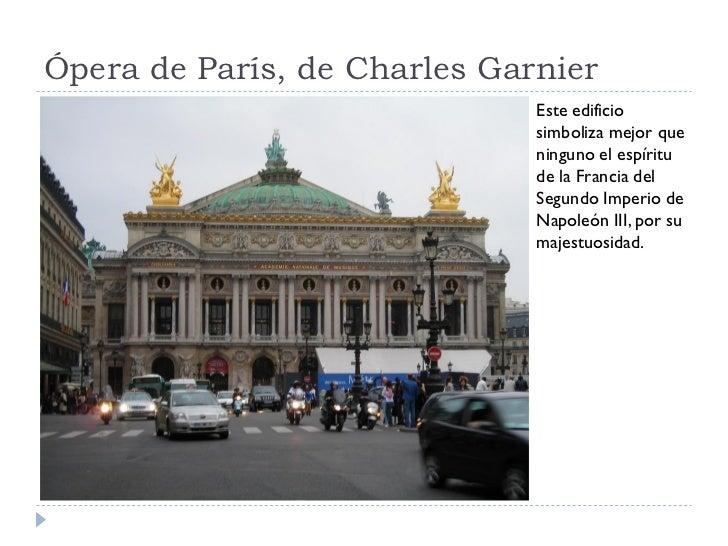 Ópera de París, de Charles Garnier                               Este edificio                               simboliza mej...