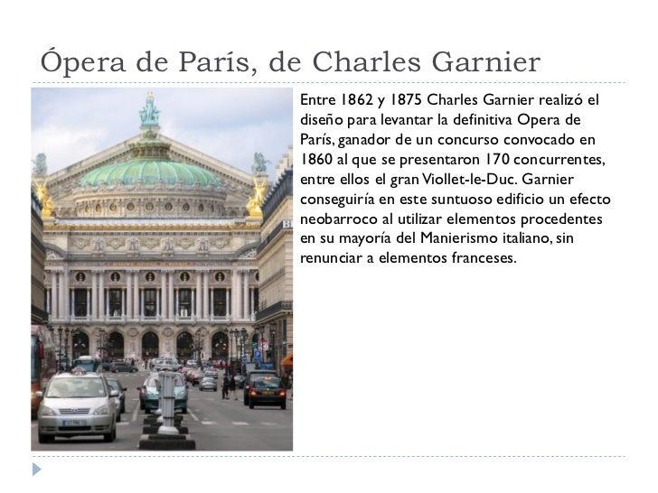 Ópera de París, de Charles Garnier                  Entre 1862 y 1875 Charles Garnier realizó el                  diseño p...