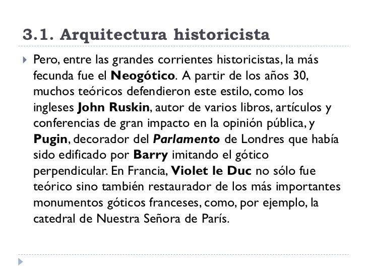 3.1. Arquitectura historicista    Pero, entre las grandes corrientes historicistas, la más     fecunda fue el Neogótico. ...