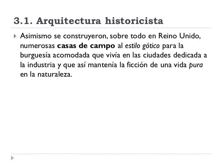 3.1. Arquitectura historicista    Asimismo se construyeron, sobre todo en Reino Unido,     numerosas casas de campo al es...