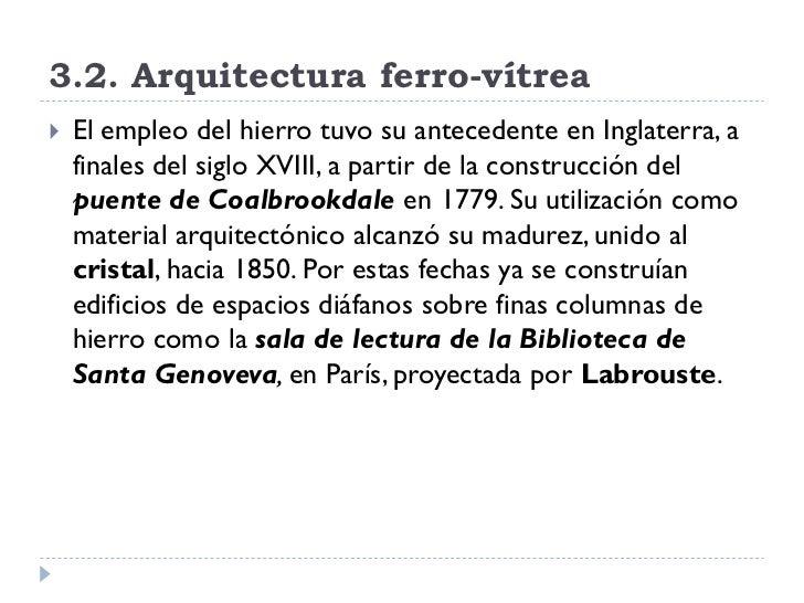 3.2. Arquitectura ferro-vítrea    El empleo del hierro tuvo su antecedente en Inglaterra, a     finales del siglo XVIII, ...