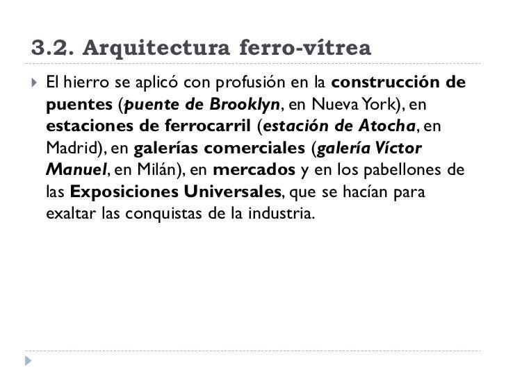 3.2. Arquitectura ferro-vítrea    El hierro se aplicó con profusión en la construcción de     puentes (puente de Brooklyn...