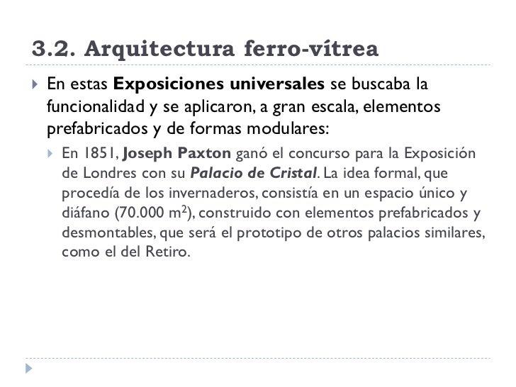 3.2. Arquitectura ferro-vítrea    En estas Exposiciones universales se buscaba la     funcionalidad y se aplicaron, a gra...