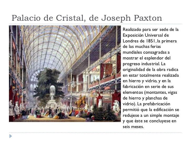 Palacio de Cristal, de Joseph Paxton                           Realizado para ser sede de la                           Exp...