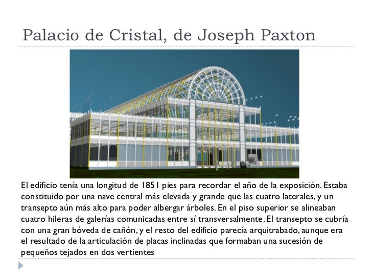 Palacio de Cristal, de Joseph Paxton     El edificio tenía una longitud de 1851 pies para recordar el año de la exposición...