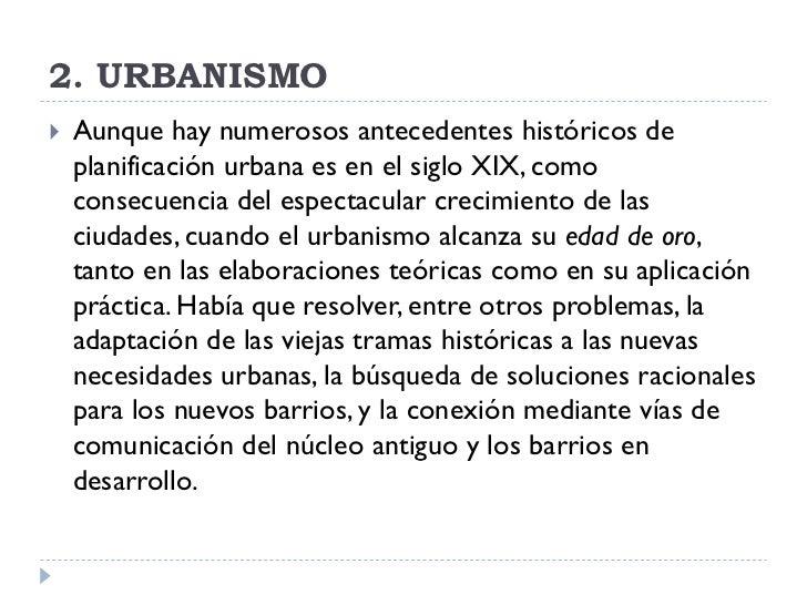2. URBANISMO    Aunque hay numerosos antecedentes históricos de     planificación urbana es en el siglo XIX, como     con...