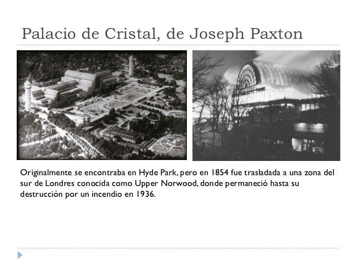 Palacio de Cristal, de Joseph Paxton     Originalmente se encontraba en Hyde Park, pero en 1854 fue trasladada a una zona ...