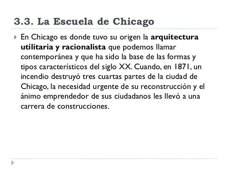 3.3. La Escuela de Chicago    En Chicago es donde tuvo su origen la arquitectura     utilitaria y racionalista que podemo...