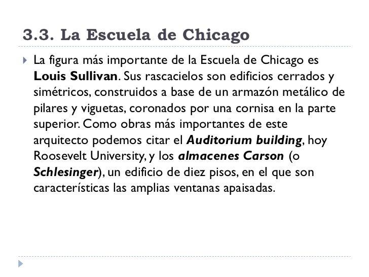 3.3. La Escuela de Chicago    La figura más importante de la Escuela de Chicago es     Louis Sullivan. Sus rascacielos so...