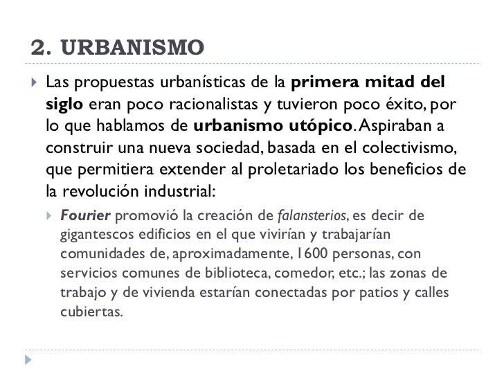 2. URBANISMO    Las propuestas urbanísticas de la primera mitad del     siglo eran poco racionalistas y tuvieron poco éxi...
