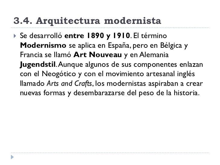 3.4. Arquitectura modernista    Se desarrolló entre 1890 y 1910. El término     Modernismo se aplica en España, pero en B...