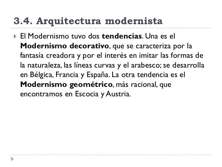 3.4. Arquitectura modernista    El Modernismo tuvo dos tendencias. Una es el     Modernismo decorativo, que se caracteriz...