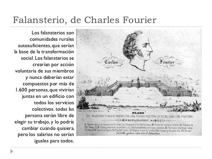 Falansterio, de Charles Fourier           Los falansterios son          comunidades rurales   autosuficientes, que serían ...