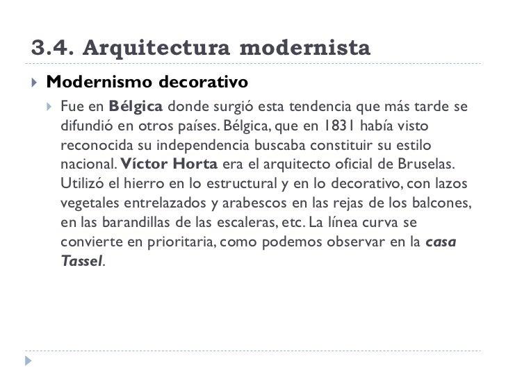 3.4. Arquitectura modernista    Modernismo decorativo        Fue en Bélgica donde surgió esta tendencia que más tarde se...