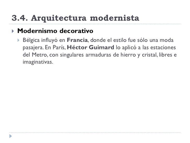 3.4. Arquitectura modernista    Modernismo decorativo        Bélgica influyó en Francia, donde el estilo fue sólo una mo...