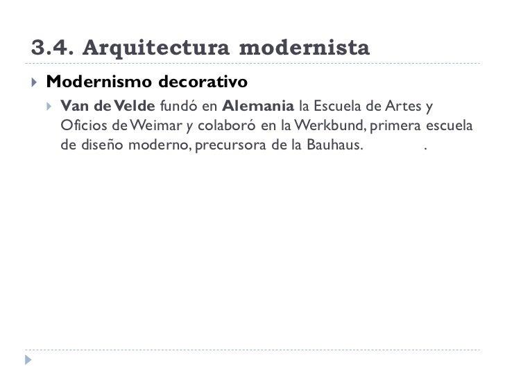 3.4. Arquitectura modernista    Modernismo decorativo        Van de Velde fundó en Alemania la Escuela de Artes y       ...