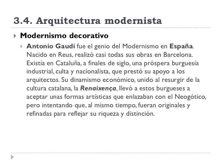 3.4. Arquitectura modernista    Modernismo decorativo        Antonio Gaudí fue el genio del Modernismo en España.       ...