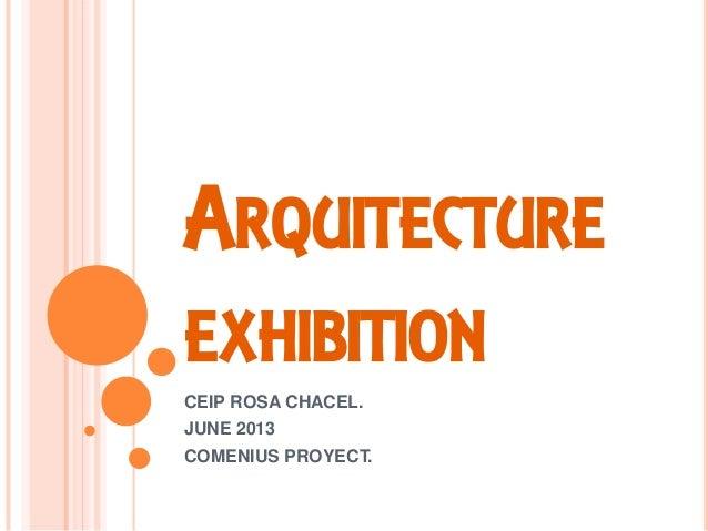 ARQUITECTURE EXHIBITION CEIP ROSA CHACEL. JUNE 2013 COMENIUS PROYECT.