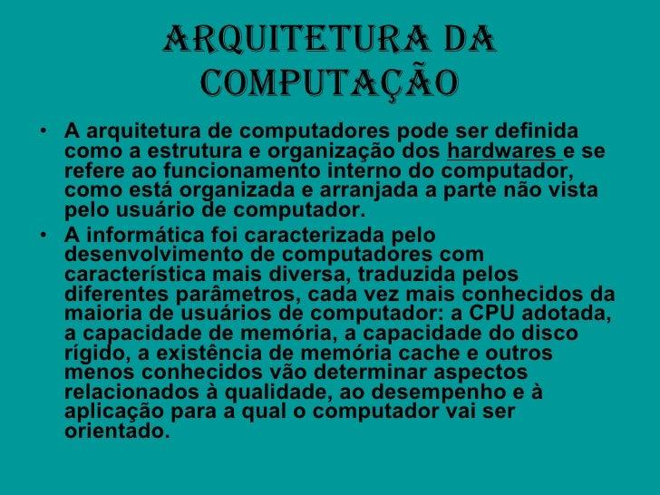 ARQUITETURA DA COMPUTAÇÃO <ul><li>A arquitetura de computadores pode ser definida como a estrutura e organização dos  hard...
