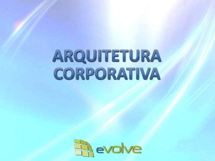 Arquitetura CorporativaArquitetura CorporativaÉ formada por quatro domínios que chamamos de Gestão do Ativo de Conheciment...