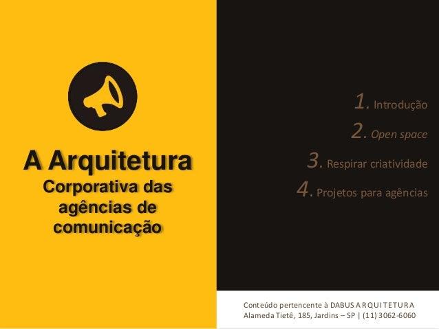 A Arquitetura  Corporativa das  agências de  comunicação  1. Introdução  2. Open space  3. Respirar criatividade  4. Proje...