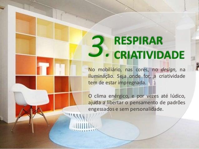 RESPIRAR  CRIATIVIDADE 3.  No mobiliário, nas cores, no design, na  iluminação. Seja onde for, a criatividade  tem de esta...