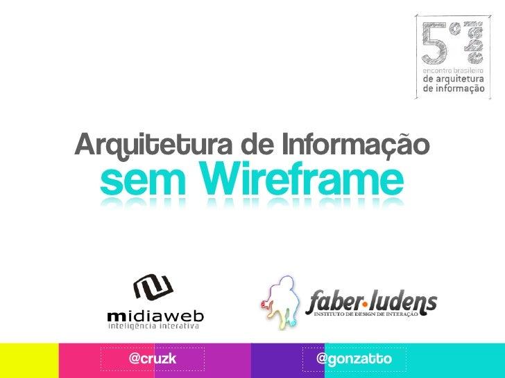 Arquitetura de Informação sem Wireframe   @cruzk        @gonzatto
