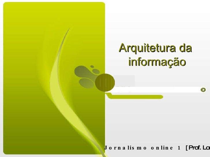Arquitetura da  informação Jornalismo online 1  [ Prof. Lorena Vieira ]