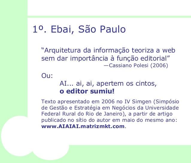 """1º. Ebai, São Paulo  """"Arquitetura da informação teoriza a web  sem dar importância à função editorial""""  —Cassiano Polesi (..."""