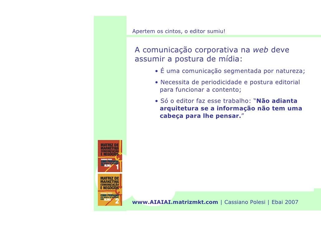 Apertem os cintos, o editor sumiu!   A comunicação corporativa na web deve assumir a postura de mídia:         • É uma com...