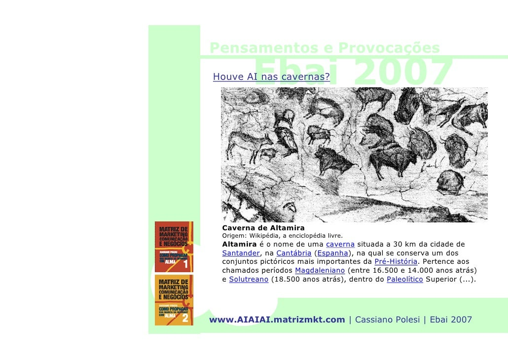 Pensamentos e Provocações              Ebai 2007 Houve AI nas cavernas?       Caverna de Altamira   Origem: Wikipédia, a e...